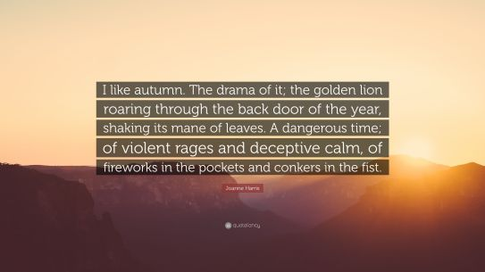 3693193-Joanne-Harris-Quote-I-like-autumn-The-drama-of-it-the-golden-lion