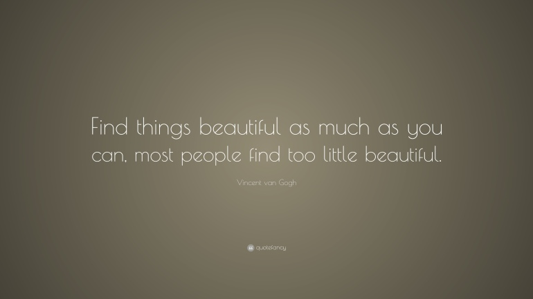 177146-Vincent-van-Gogh-Quote-Find-things-beautiful-as-much-as-you-can